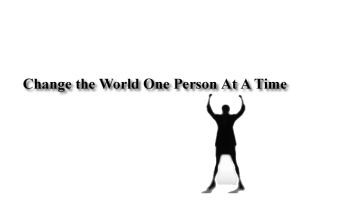 change the world one person at a time